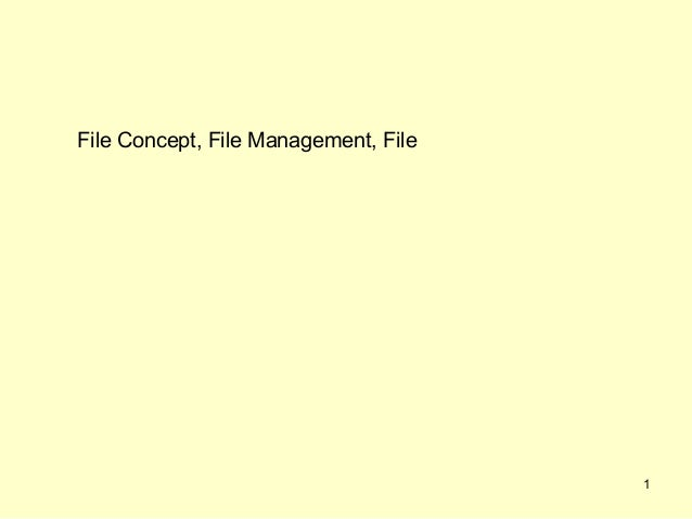 File Concept, File Management, File                                      1