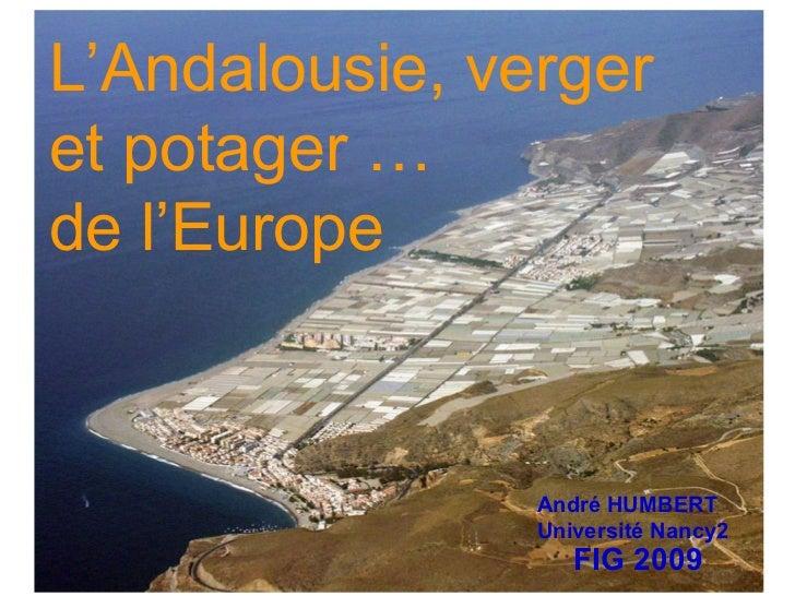 L'Andalousie, verger et potager … de l'Europe André HUMBERT Université Nancy2 FIG 2009