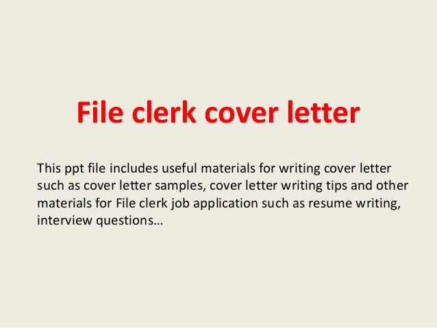 File Clerk Cover Letter File clerk cover letter This ppt file includes useful materials for writing cover letter such as ...