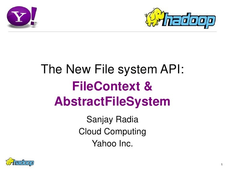 1<br />The New File system API:<br />FileContext & AbstractFileSystem<br />Sanjay Radia<br />Cloud Computing<br />Yahoo In...