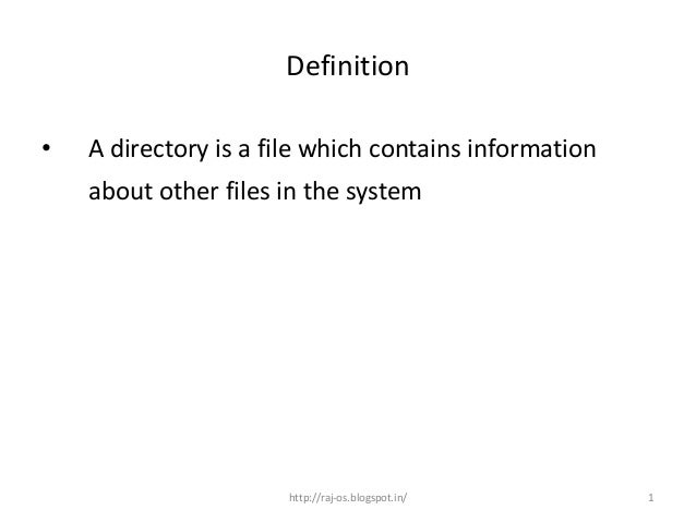 Definition•   A directory is a file which contains information    about other files in the system                      htt...