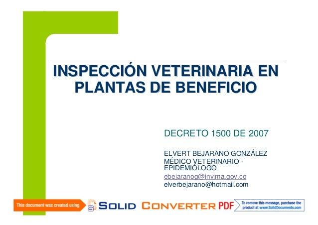 INSPECCIÓN VETERINARIA EN PLANTAS DE BENEFICIO DECRETO 1500 DE 2007 ELVERT BEJARANO GONZÁLEZ MÉDICO VETERINARIO EPIDEMIÓLO...