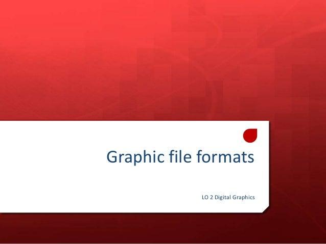 Graphic file formats LO 2 Digital Graphics