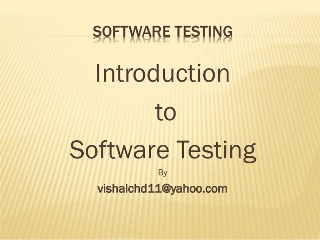 SOFTWARE TESTING Introduction to Software Testing By vishalchd11@yahoo.com