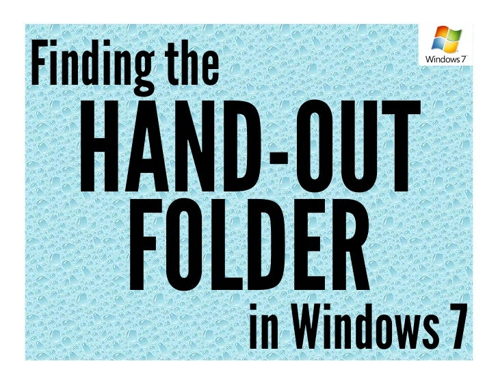 Finding the  HAND-OUT   FOLDER 7      in Windows