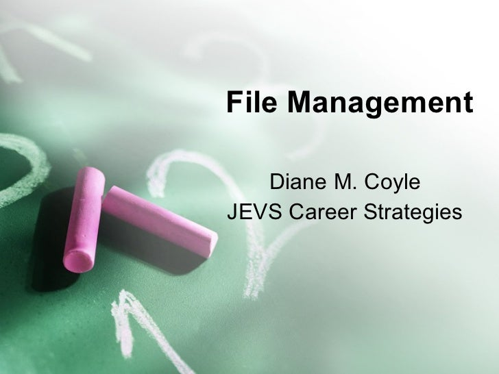 File Management Diane M. Coyle JEVS Career Strategies