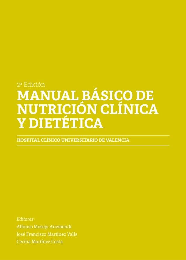 2ª EdiciónMANUAL BÁSICO DENUTRICIÓN CLÍNICAY DIETÉTICAHOSPITAL CLÍNICO UNIVERSITARIO DE VALENCIAEditoresAlfonso Mesejo Ari...