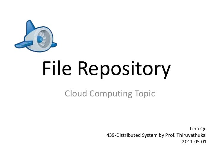 File Repository<br />Cloud Computing Topic<br />LinaQu<br />439-Distributed System by Prof. Thiruvathukal<br />2011.05.01<...