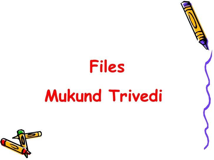 Files Mukund Trivedi