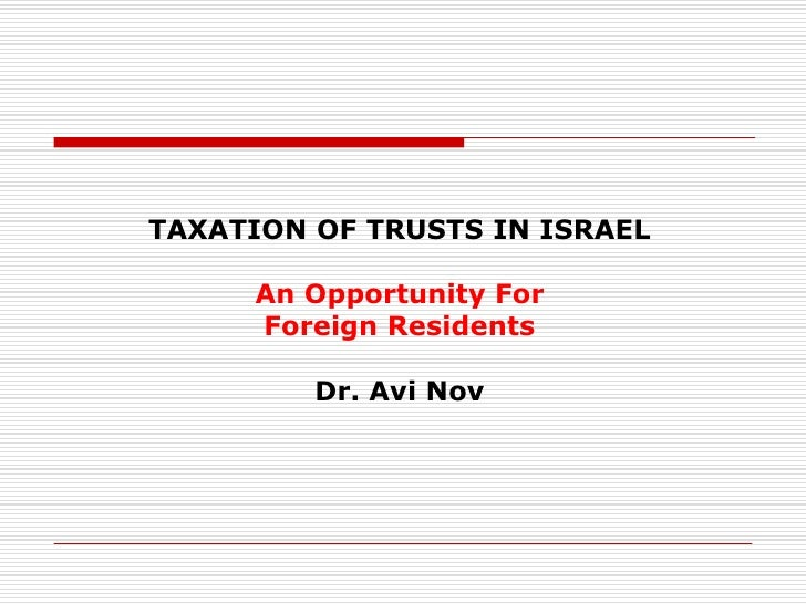 TAXATION OF TRUSTS IN ISRAEL     An Opportunity For     Foreign Residents         Dr. Avi Nov