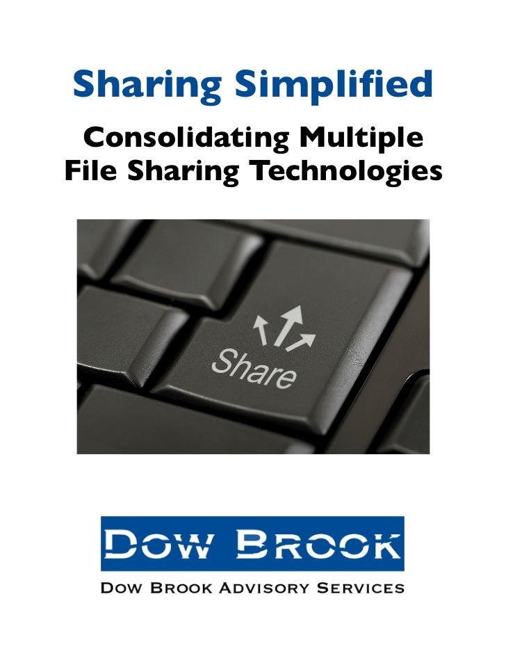 Sharing Simplified      Consolidating Multiple     File Sharing TechnologiesDow Brook Advisory Services | 298 High Street |...