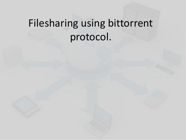 Filesharing using bittorrent protocol
