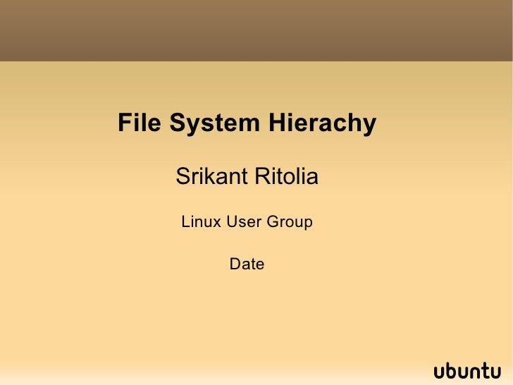 File System Hierachy Srikant Ritolia Linux User Group Date