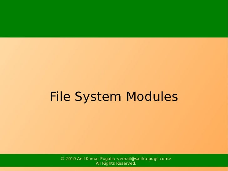 File System Modules © 2010 Anil Kumar Pugalia <email@sarika-pugs.com>                All Rights Reserved.