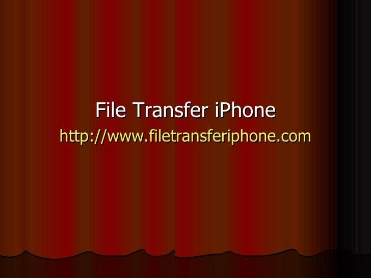 <ul><li>File Transfer iPhone </li></ul><ul><li>http://www.filetransferiphone.com </li></ul>