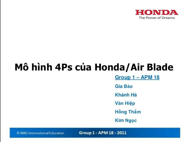 Môhình 4Ps của Honda/Air Blade<br />Group 1 – APM 18<br />GiaBảo<br />KhánhHà<br />VănHiệp<br />HồngThắm<br />Kim Ngọc<br />