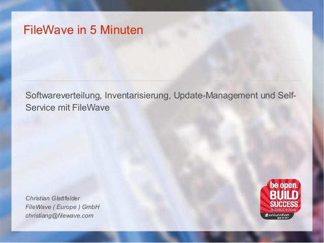 FileWave in 5 Minuten Softwareverteilung, Inventarisierung, Update-Management und Self- Service mit FileWave Christian Gla...
