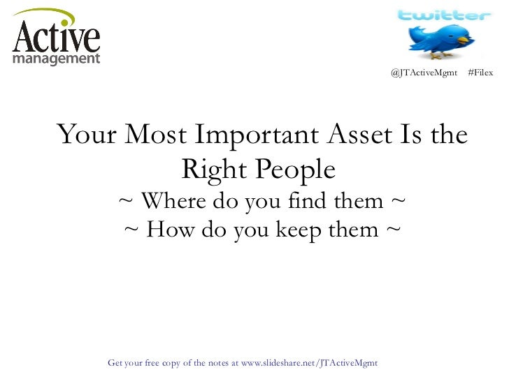 Your Most Important Asset Is the Right People  ~ Where do you find them ~ ~ How do you keep them ~