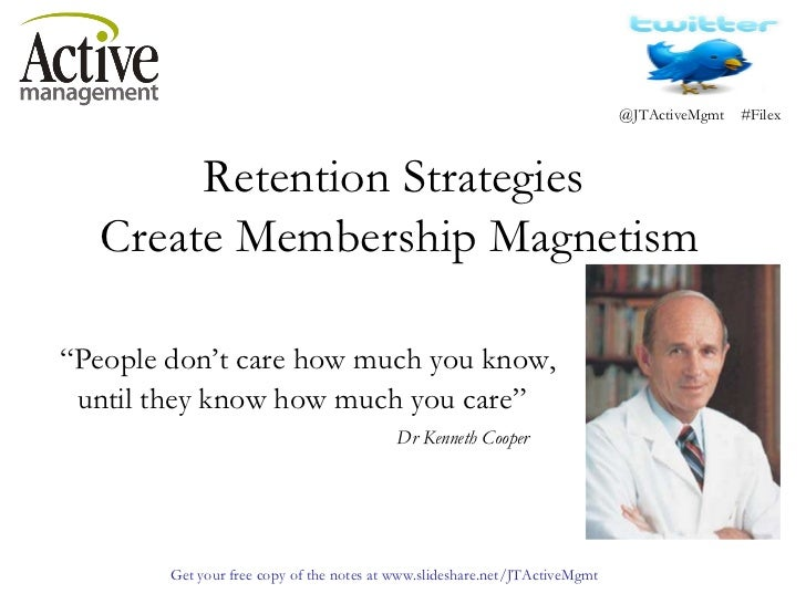""" People don't care how much you know, until they know how much you care"" Dr Kenneth Cooper Retention Strategies  Create M..."