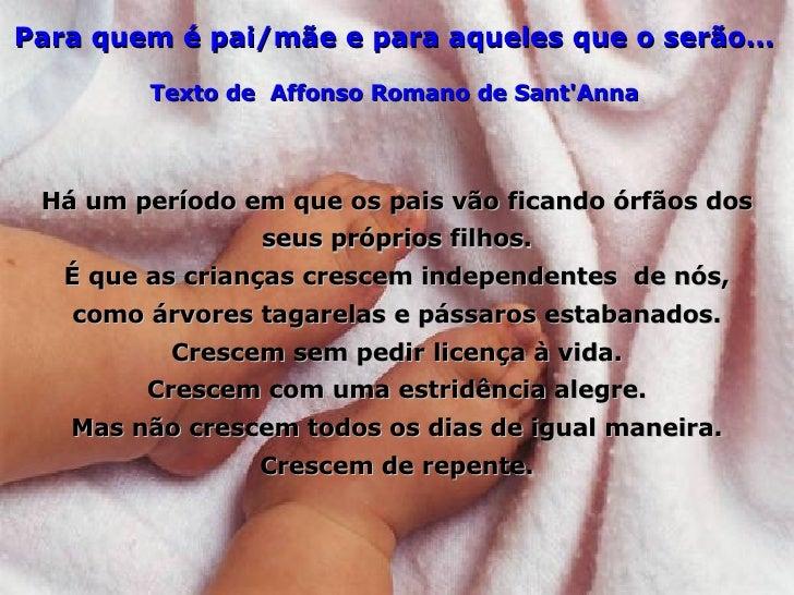 Para quem é pai/mãe e para aqueles que o serão... Texto de  Affonso Romano de Sant'Anna Há um período em que os pais vão f...