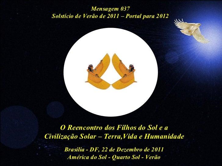 Mensagem 037  Solstício de Verão de 2011 – Portal para 2012      O Reencontro dos Filhos do Sol e aCivilização Solar – Ter...