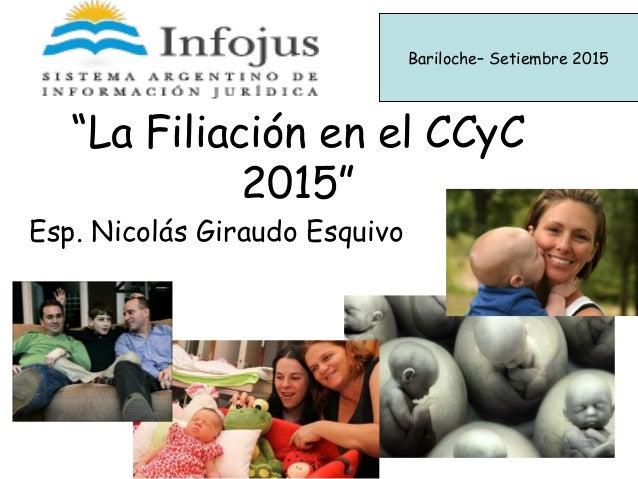 """""""La Filiación en el CCyC 2015"""" Esp. Nicolás Giraudo Esquivo Bariloche– Setiembre 2015"""