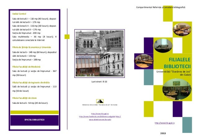 """2013Biblioteca Universităţii """"Dunărea de Jos"""" din GalaţiLuni-vineri: 8-16SPAŢIILE BIBLIOTECIISediul CentralSala de lectură..."""