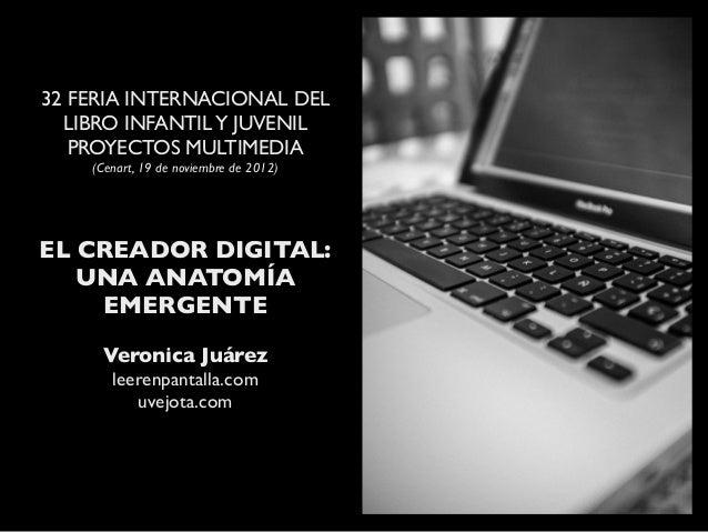 32 FERIA INTERNACIONAL DEL  LIBRO INFANTIL Y JUVENIL   PROYECTOS MULTIMEDIA    (Cenart, 19 de noviembre de 2012)EL CREADOR...