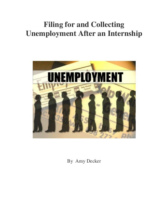 Filing for and CollectingUnemployment After an Internship           By Amy Decker