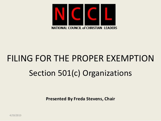 FILING FOR THE PROPER EXEMPTION            Section 501(c) Organizations                Presented By Freda Stevens, Chair4/...