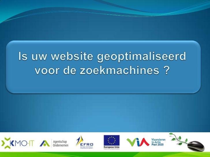 Is uw website geoptimaliseerd voor de zoekmachines ?<br />