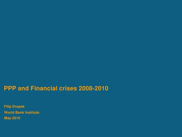 PPP and Financial crises 2008-2010  Filip Drapak World Bank Institute May 2010