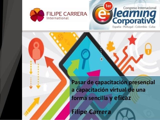 Filipe Carrera  Pasar de capacitación presencial a capacitación virtual de una forma sencilla y eficaz