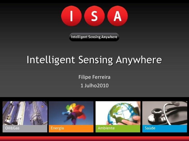 Intelligent Sensing Anywhere                         Filipe Ferreira                          1 Julho2010     Oil&Gas     ...