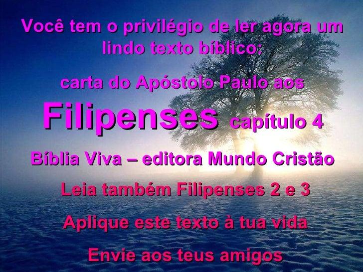Você tem o privilégio de ler agora um lindo texto bíblico: carta do Apóstolo Paulo aos  Filipenses  capítulo 4 Bíblia Viva...