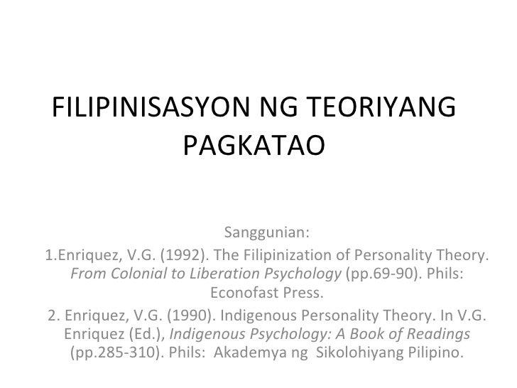 FILIPINISASYON NG TEORIYANG PAGKATAO <ul><ul><ul><li>Sanggunian: </li></ul></ul></ul><ul><ul><ul><li>1.Enriquez, V.G. (199...