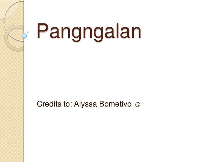 PangngalanCredits to: Alyssa Bometivo ☺