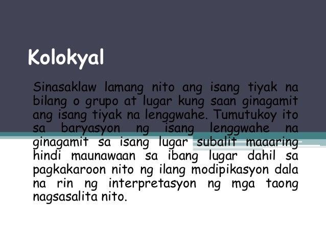 Kolokyal Sinasaklaw lamang nito ang isang tiyak na bilang o grupo at lugar kung saan ginagamit ang isang tiyak na lenggwah...