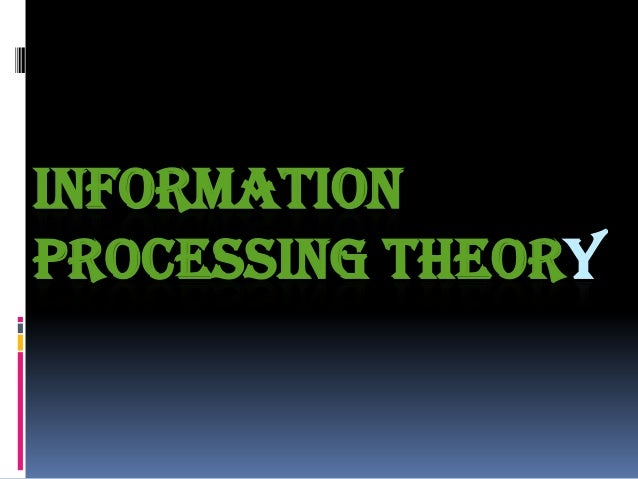 INFORMATIONPROCESSING THEORY