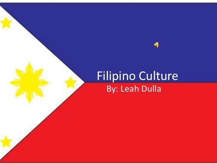 Filipino Culture<br />By: Leah Dulla<br />