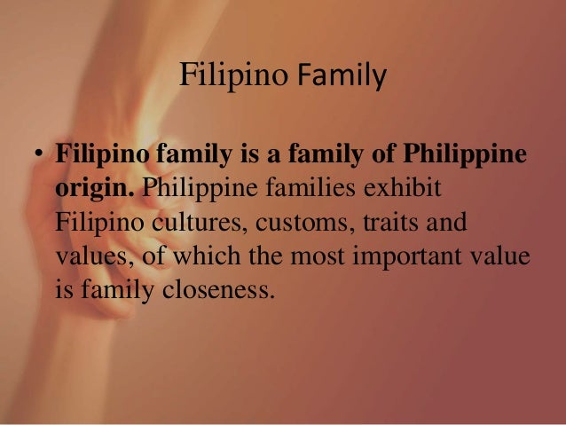 Culture Filipino Family Filipino Family • Filipino