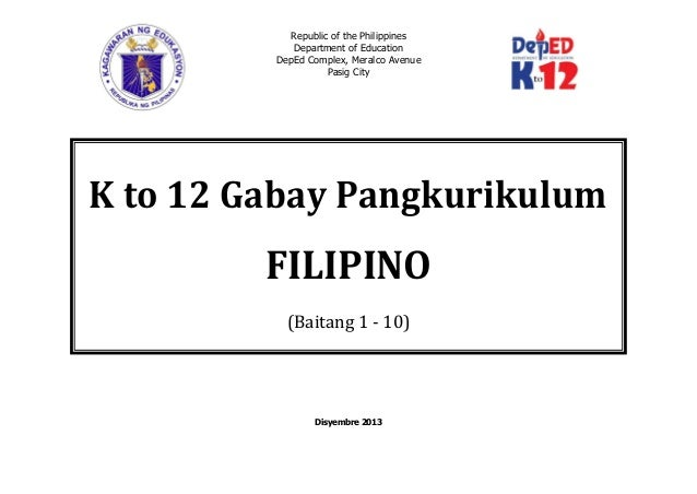 Republic of the Philippines Department of Education DepEd Complex, Meralco Avenue Pasig City Disyembre 2013 K to 12 Gabay ...