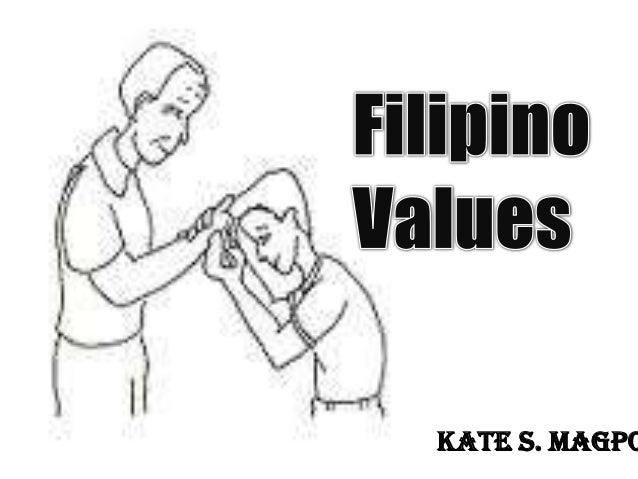 Culture Filipino Values Filipino Values Kate s Magpo