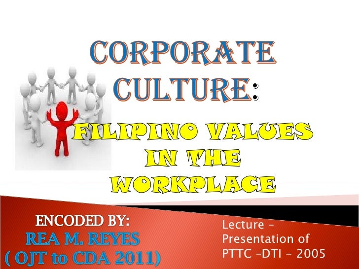 filipino values in workplace Providing people, aside from excellence, this is the most important value that  our  policies and workplace practices can prevent communicable diseases from .