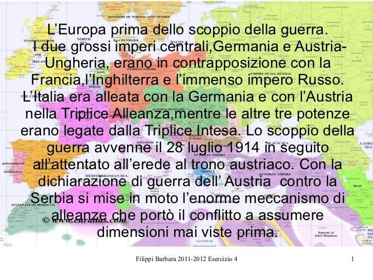 L'Europa prima dello scoppio della guerra. I due grossi imperi centrali,Germania e Austria-Ungheria, erano in contrapposiz...