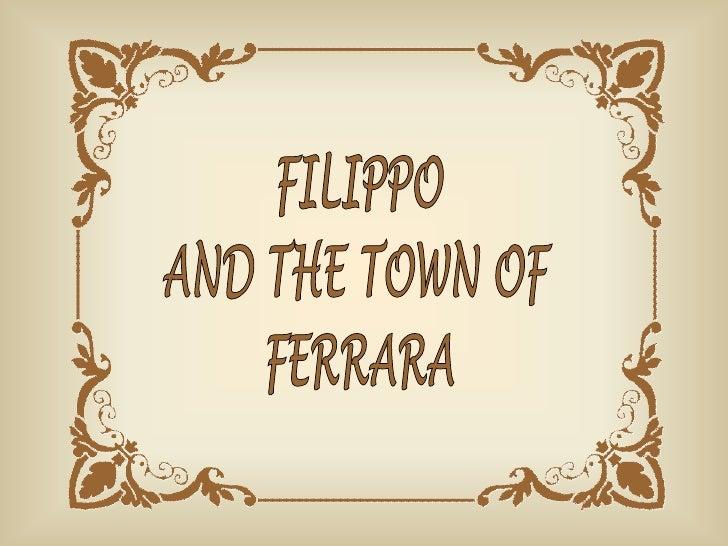 Filippo and the town of Ferrara
