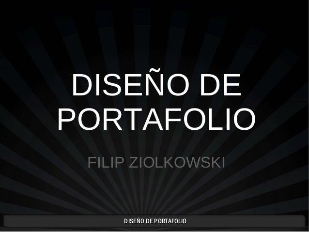 DISEÑO DE PORTAFOLIODISEÑO DE PORTAFOLIO DISEÑO DE PORTAFOLIO FILIP ZIOLKOWSKI