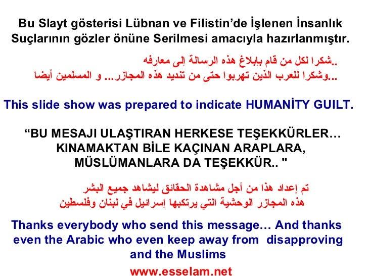 """Bu Slayt gösterisi Lübnan ve Filistin'de İşlenen İnsanlık Suçlarının gözler önüne Serilmesi amacıyla hazırlanmıştır. """" BU ..."""