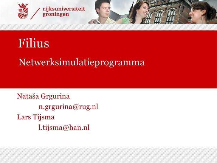 Filius Netwerksimulatieprogramma   Nataša Grgurina        n.grgurina@rug.nl Lars Tijsma        l.tijsma@han.nl