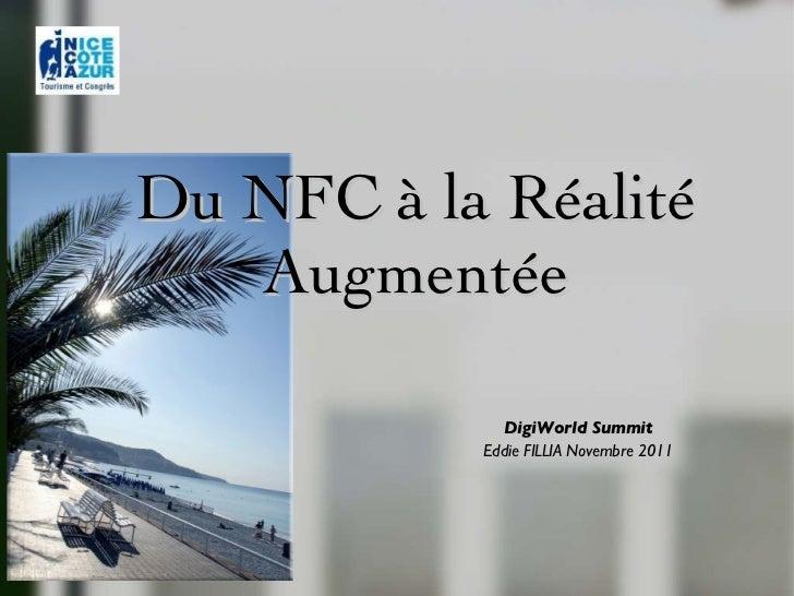 Du NFC à la Réalité Augmentée DigiWorld Summit Eddie FILLIA Novembre 2011